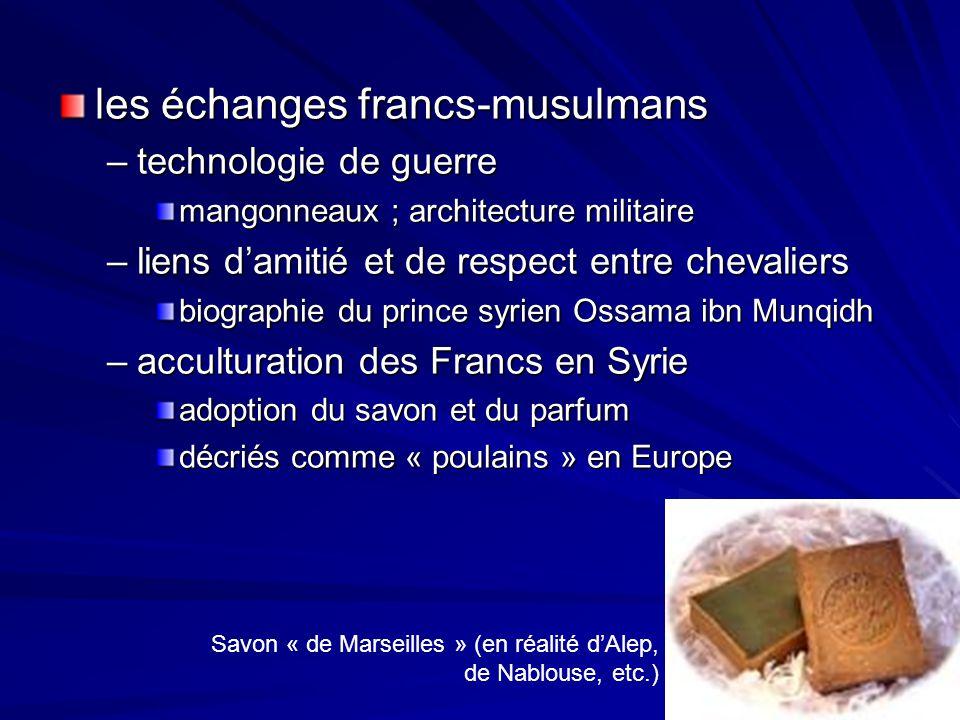 les échanges francs-musulmans –technologie de guerre mangonneaux ; architecture militaire –liens damitié et de respect entre chevaliers biographie du
