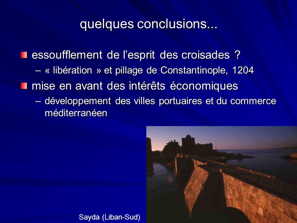 quelques conclusions... essoufflement de lesprit des croisades ? –« libération » et pillage de Constantinople, 1204 mise en avant des intérêts économi