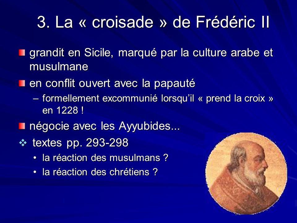 3. La « croisade » de Frédéric II grandit en Sicile, marqué par la culture arabe et musulmane en conflit ouvert avec la papauté –formellement excommun