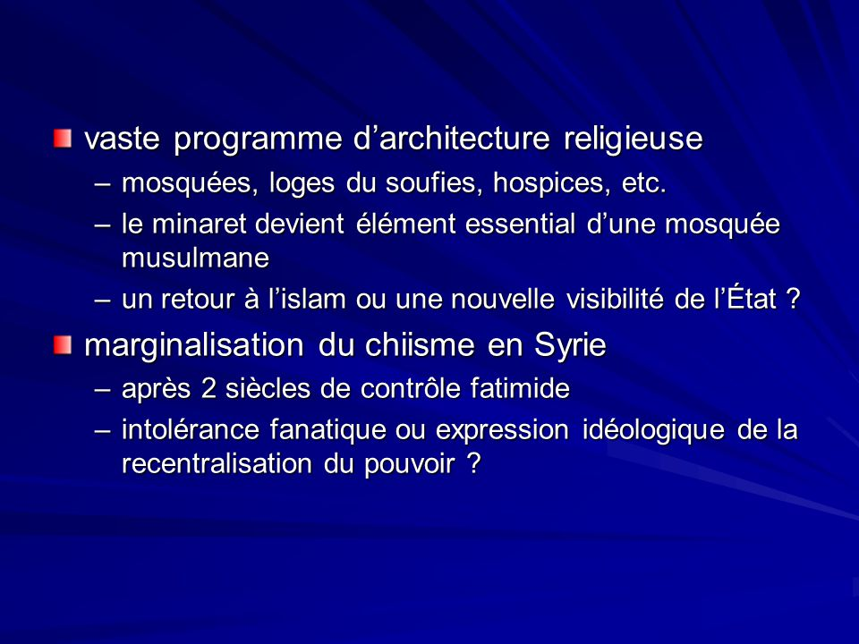 vaste programme darchitecture religieuse –mosquées, loges du soufies, hospices, etc. –le minaret devient élément essential dune mosquée musulmane –un
