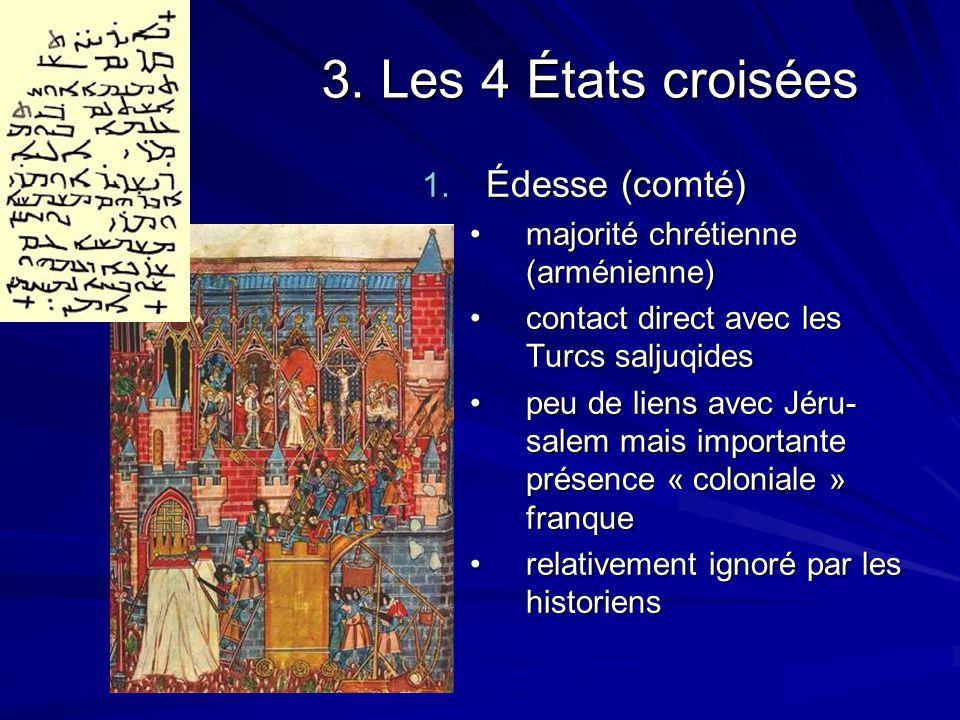 3. Les 4 États croisées 1. Édesse (comté) majorité chrétienne (arménienne)majorité chrétienne (arménienne) contact direct avec les Turcs saljuqidescon