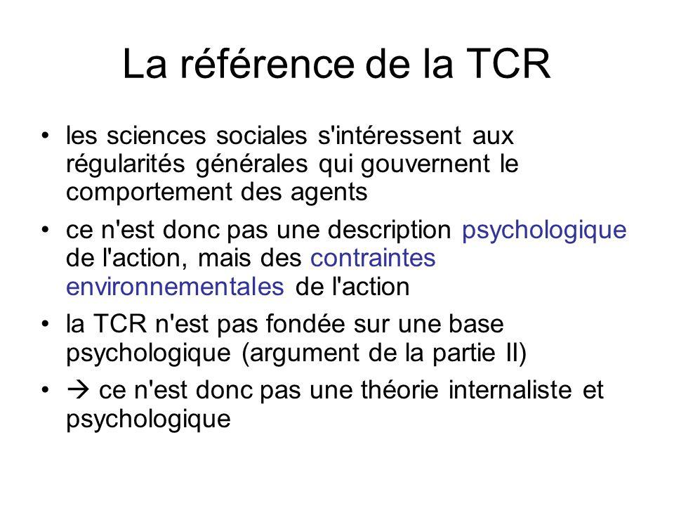 La référence de la TCR les sciences sociales s'intéressent aux régularités générales qui gouvernent le comportement des agents ce n'est donc pas une d