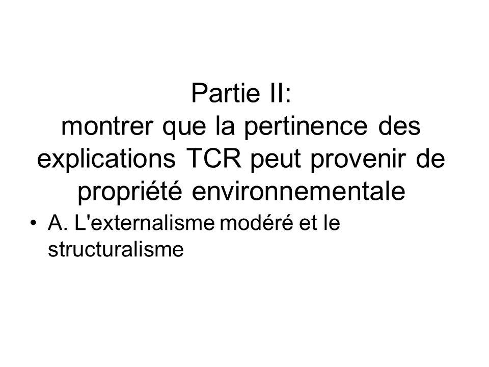 Partie II: montrer que la pertinence des explications TCR peut provenir de propriété environnementale A. L'externalisme modéré et le structuralisme