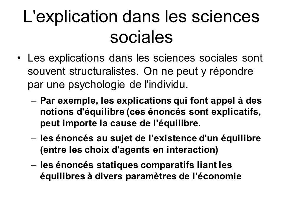 L'explication dans les sciences sociales Les explications dans les sciences sociales sont souvent structuralistes. On ne peut y répondre par une psych