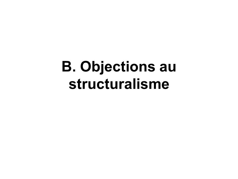 B. Objections au structuralisme