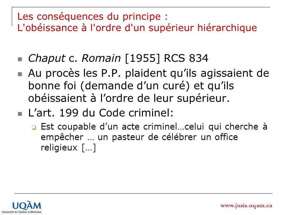 www.juris.uqam.ca Les conséquences du principe : L obéissance à l ordre d un supérieur hiérarchique Chaput c.