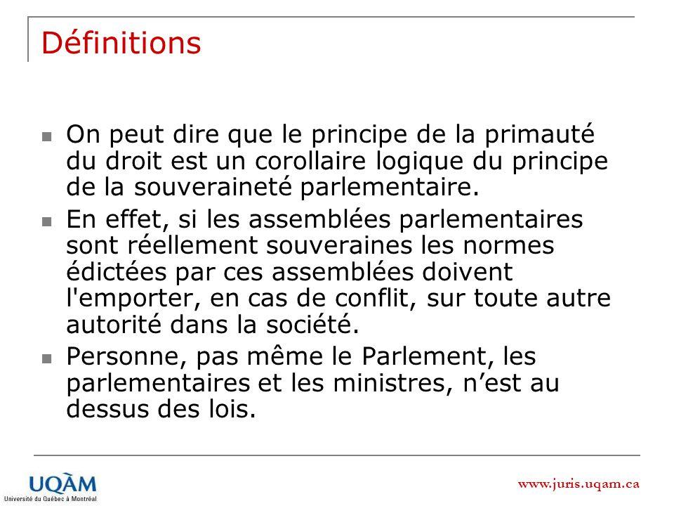 www.juris.uqam.ca Définitions On peut dire que le principe de la primauté du droit est un corollaire logique du principe de la souveraineté parlementaire.