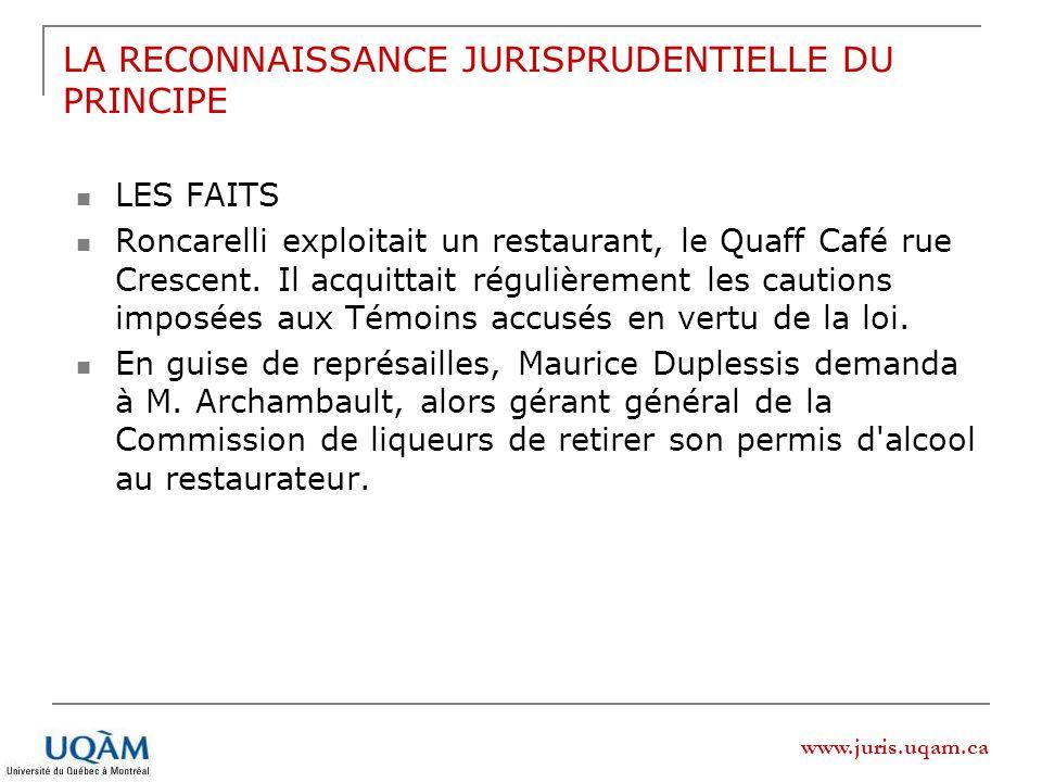 www.juris.uqam.ca LA RECONNAISSANCE JURISPRUDENTIELLE DU PRINCIPE LES FAITS Roncarelli exploitait un restaurant, le Quaff Café rue Crescent.