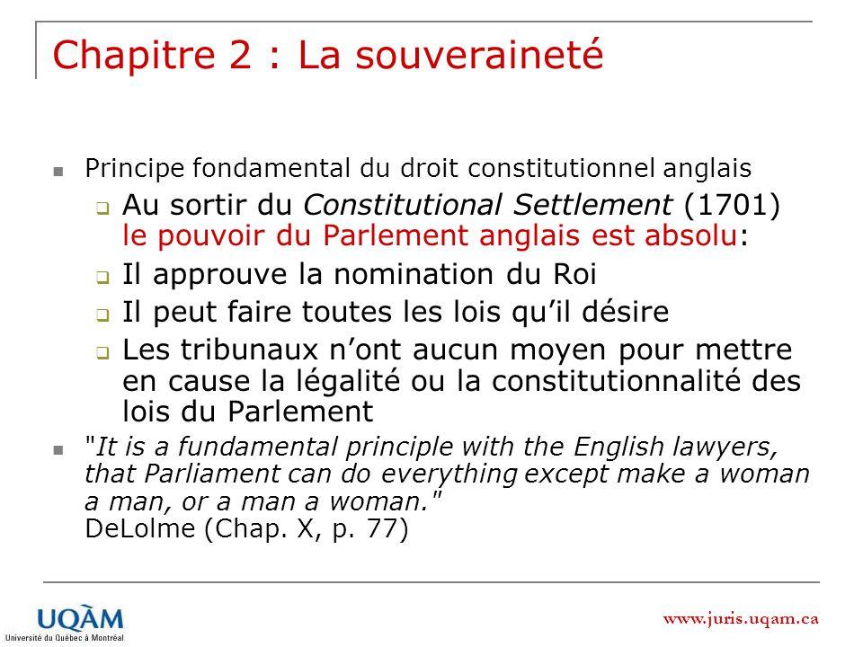 www.juris.uqam.ca Chapitre 2 : La souveraineté Principe fondamental du droit constitutionnel anglais Au sortir du Constitutional Settlement (1701) le