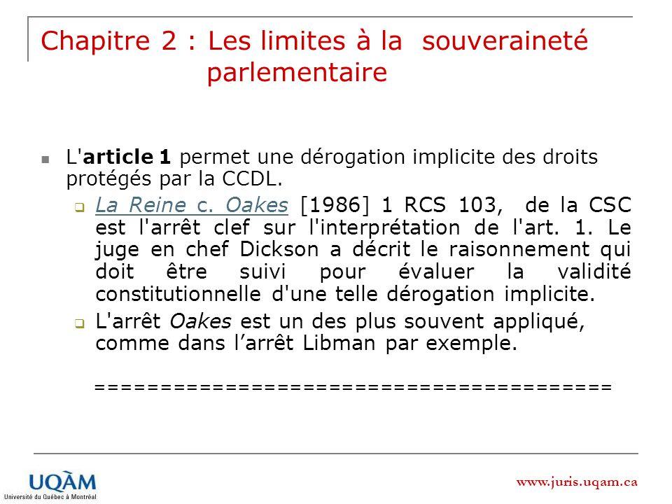 www.juris.uqam.ca Chapitre 2 : Les limites à la souveraineté parlementaire L article 1 permet une dérogation implicite des droits protégés par la CCDL.