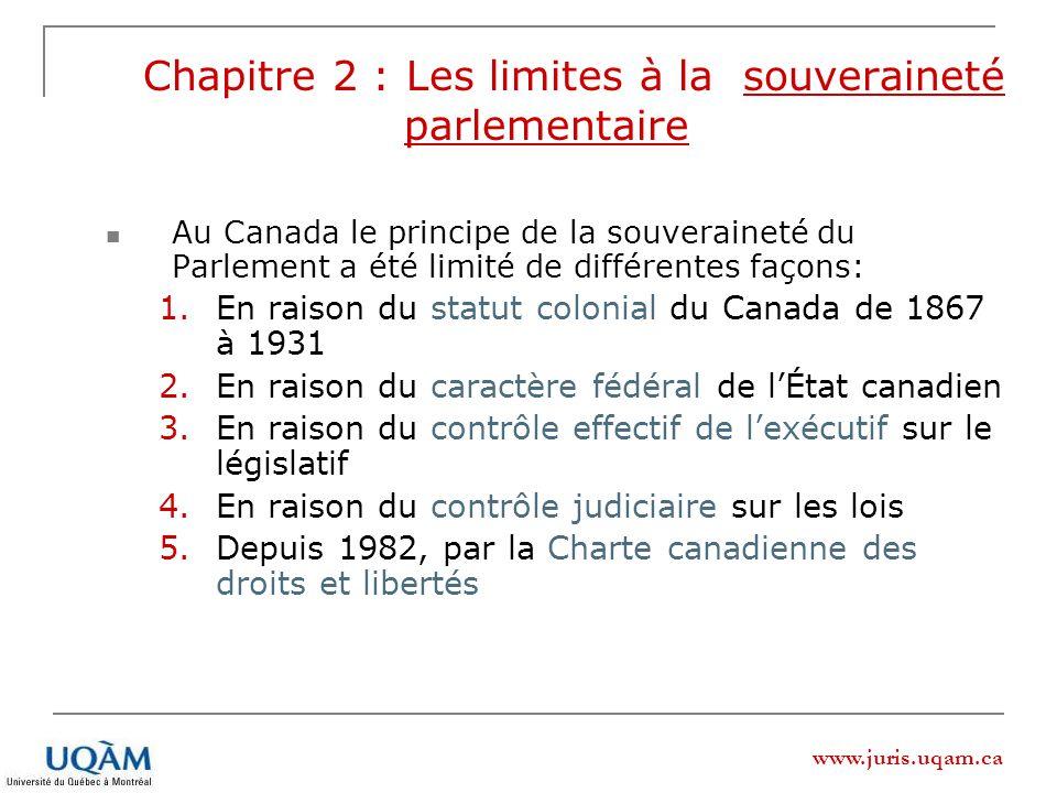 www.juris.uqam.ca Chapitre 2 : Les limites à la souveraineté parlementaire Au Canada le principe de la souveraineté du Parlement a été limité de diffé