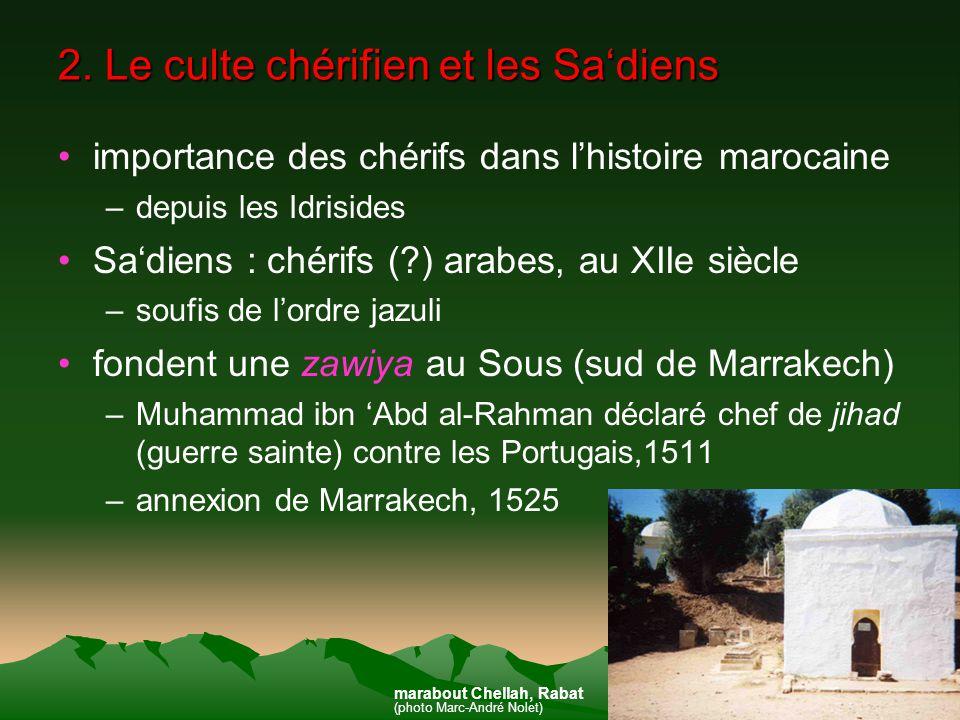 2. Le culte chérifien et les Sadiens importance des chérifs dans lhistoire marocaine –depuis les Idrisides Sadiens : chérifs (?) arabes, au XIIe siècl