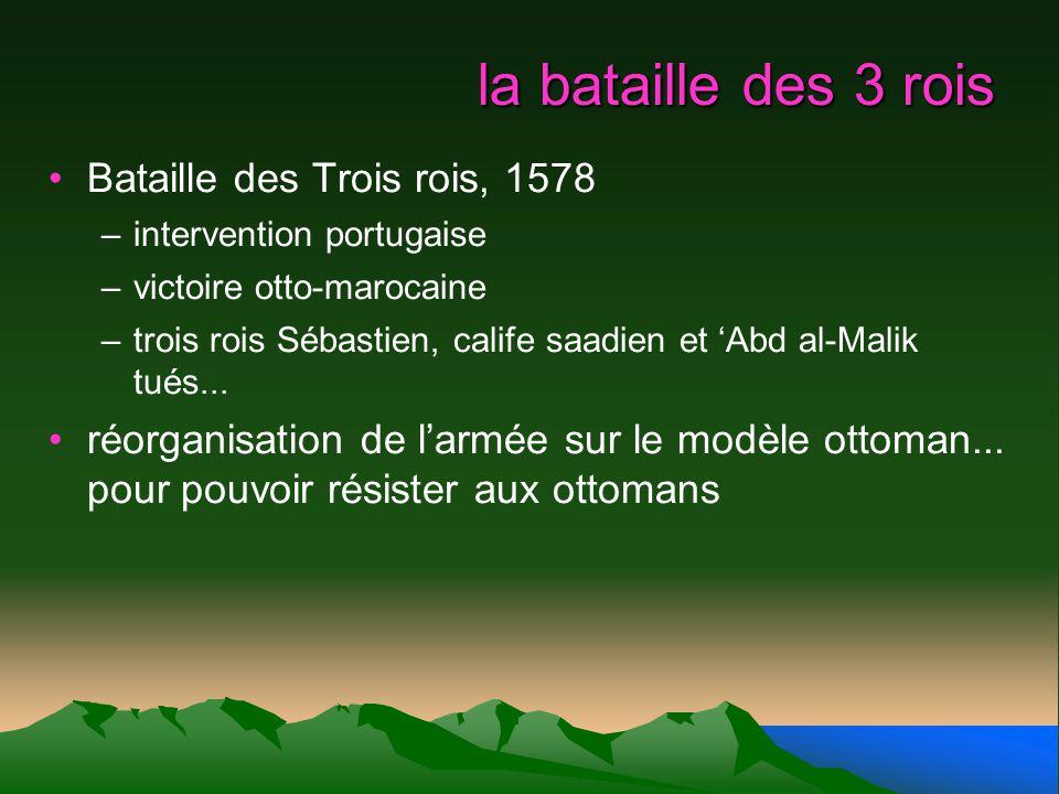 la bataille des 3 rois Bataille des Trois rois, 1578 –intervention portugaise –victoire otto-marocaine –trois rois Sébastien, calife saadien et Abd al