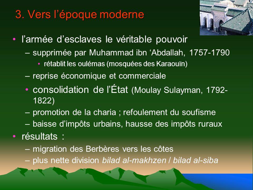 3. Vers lépoque moderne larmée desclaves le véritable pouvoir –supprimée par Muhammad ibn Abdallah, 1757-1790 rétablit les oulémas (mosquées des Karao