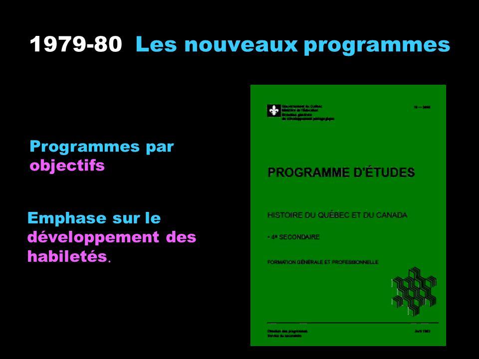 1979-80 Les nouveaux programmes Programmes par objectifs Emphase sur le développement des habiletés.
