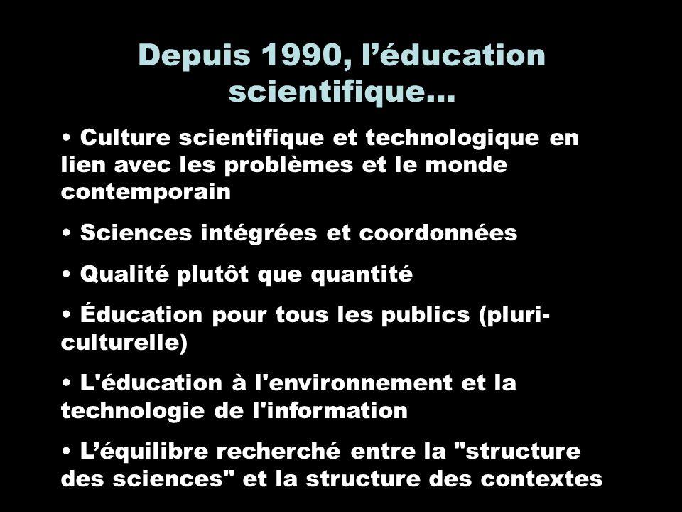 Depuis 1990, léducation scientifique… Culture scientifique et technologique en lien avec les problèmes et le monde contemporain Sciences intégrées et