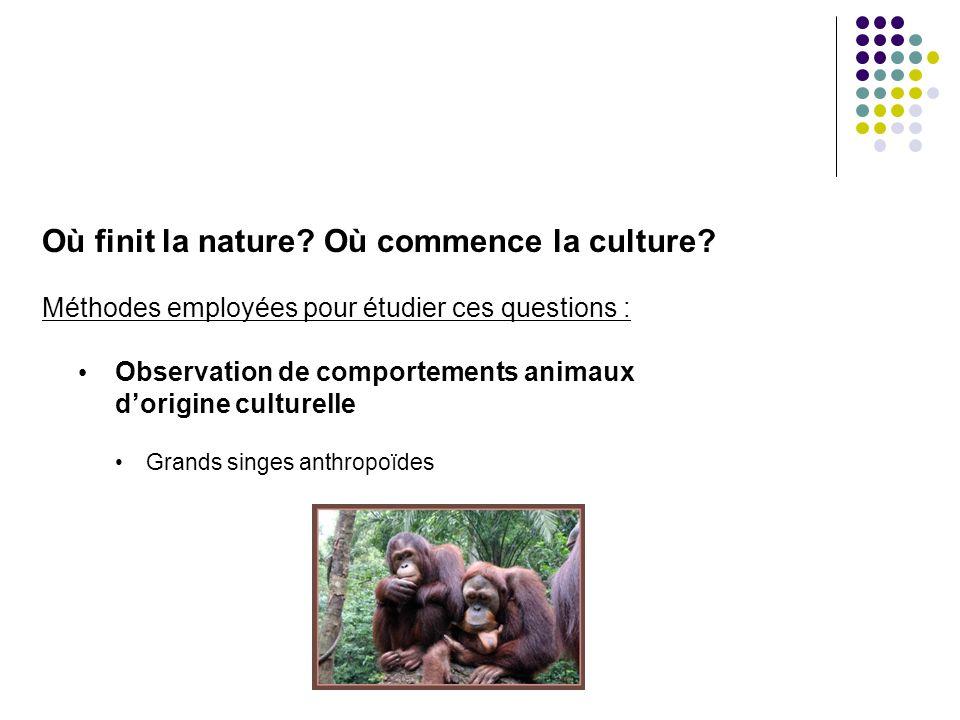 Où finit la nature? Où commence la culture? Méthodes employées pour étudier ces questions : Observation de comportements animaux dorigine culturelle G