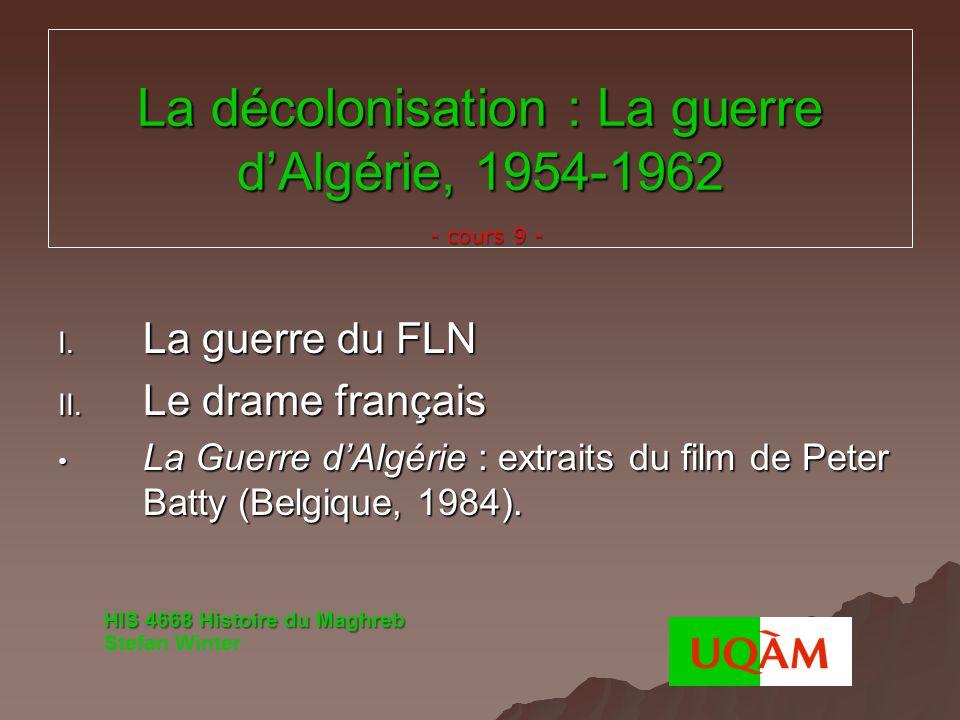 La décolonisation : La guerre dAlgérie, 1954-1962 I. La guerre du FLN II. Le drame français La Guerre dAlgérie : extraits du film de Peter Batty (Belg