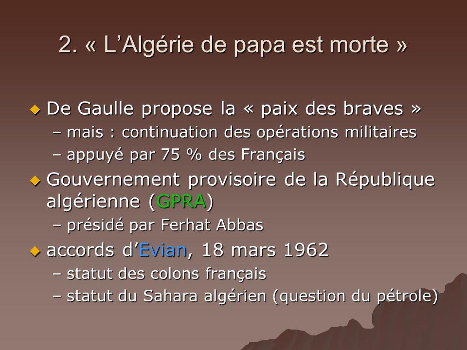 2. « LAlgérie de papa est morte » De Gaulle propose la « paix des braves » De Gaulle propose la « paix des braves » –mais : continuation des opération