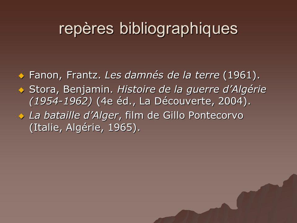 repères bibliographiques Fanon, Frantz. Les damnés de la terre (1961). Fanon, Frantz. Les damnés de la terre (1961). Stora, Benjamin. Histoire de la g