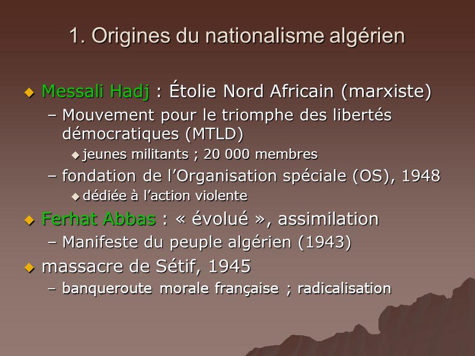 1. Origines du nationalisme algérien Messali Hadj : Étolie Nord Africain (marxiste) Messali Hadj : Étolie Nord Africain (marxiste) –Mouvement pour le