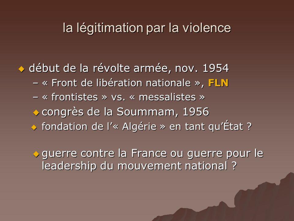 la légitimation par la violence début de la révolte armée, nov. 1954 début de la révolte armée, nov. 1954 –« Front de libération nationale », FLN –« f