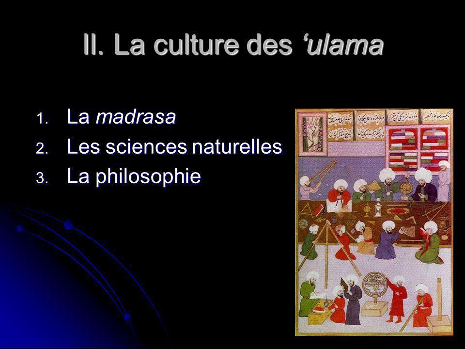 II. La culture des ulama 1. La madrasa 2. Les sciences naturelles 3. La philosophie