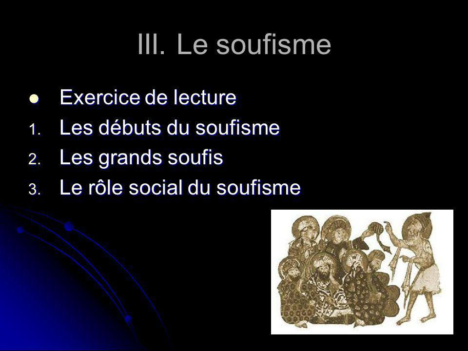 III. Le soufisme Exercice de lecture Exercice de lecture 1. Les débuts du soufisme 2. Les grands soufis 3. Le rôle social du soufisme