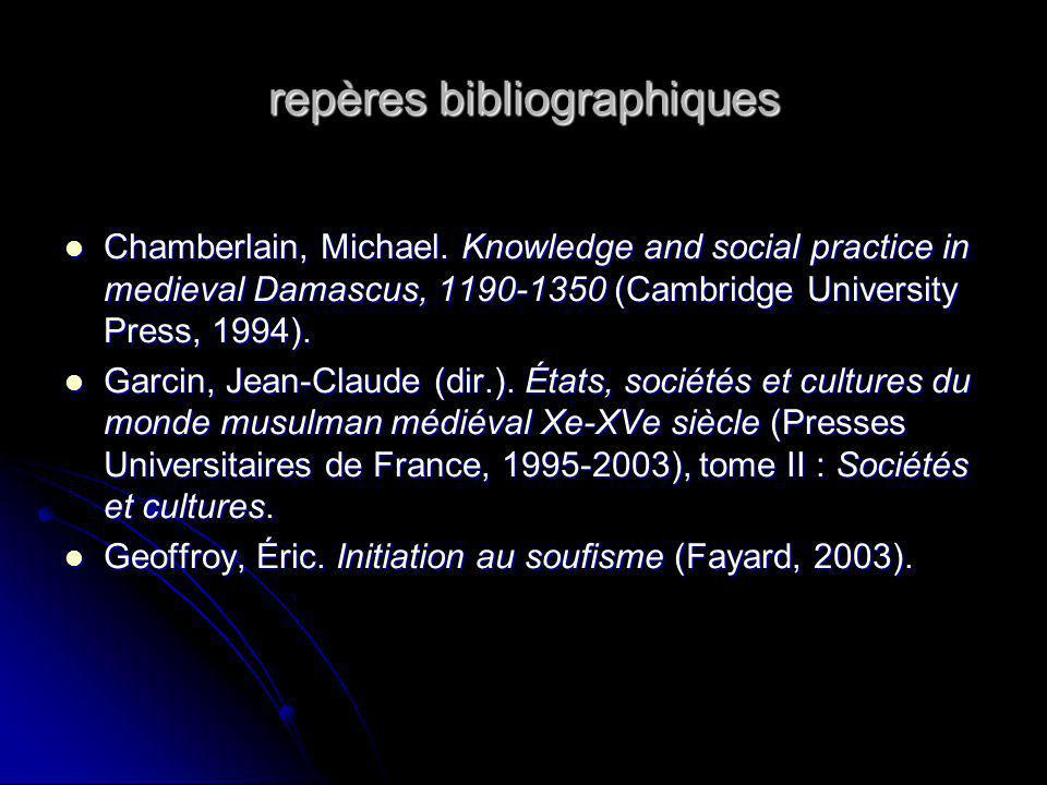 repères bibliographiques Chamberlain, Michael. Knowledge and social practice in medieval Damascus, 1190-1350 (Cambridge University Press, 1994). Chamb