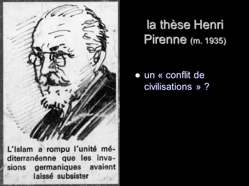 la thèse Henri Pirenne (m. 1935) un « conflit de civilisations » ? un « conflit de civilisations » ?