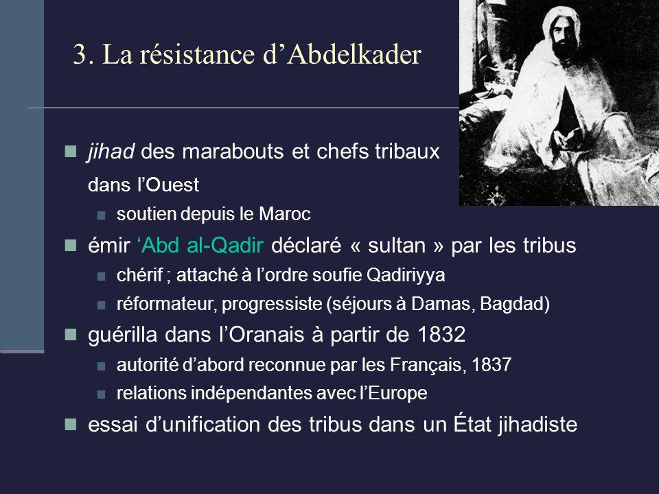 3. La résistance dAbdelkader jihad des marabouts et chefs tribaux dans lOuest soutien depuis le Maroc émir Abd al-Qadir déclaré « sultan » par les tri