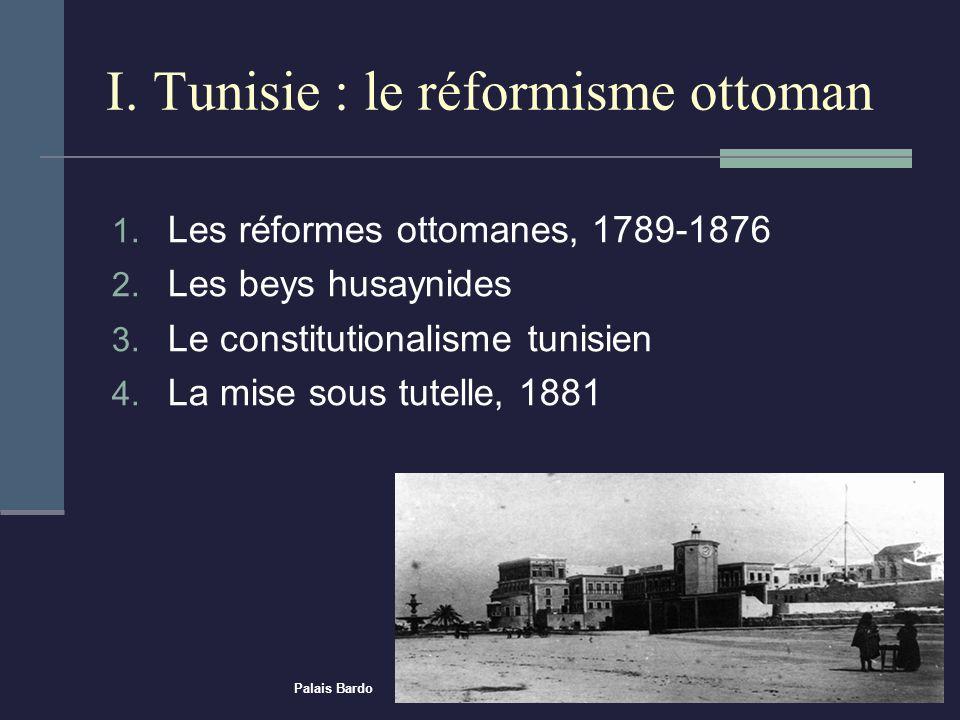 I.Tunisie : le réformisme ottoman 1. Les réformes ottomanes, 1789-1876 2.