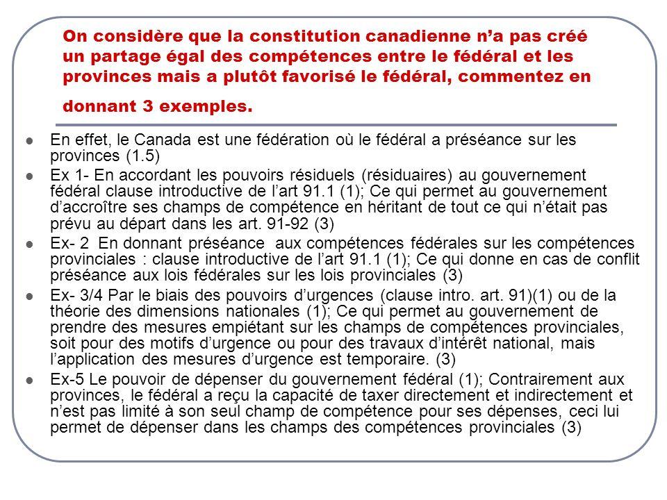 On considère que la constitution canadienne na pas créé un partage égal des compétences entre le fédéral et les provinces mais a plutôt favorisé le fé