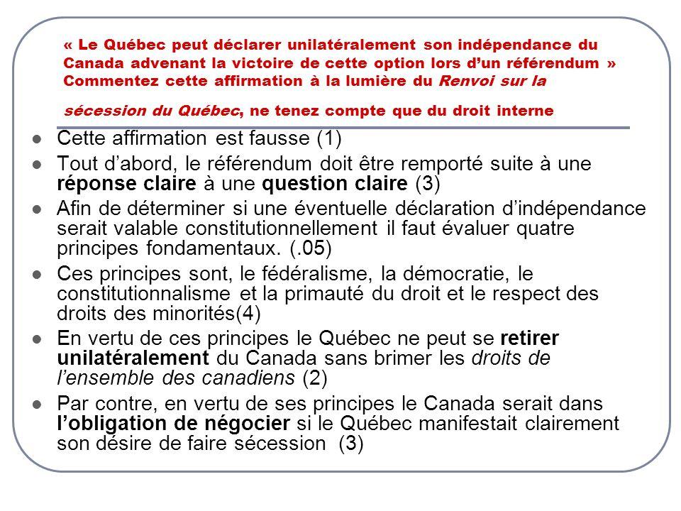 « Le Québec peut déclarer unilatéralement son indépendance du Canada advenant la victoire de cette option lors dun référendum » Commentez cette affirm