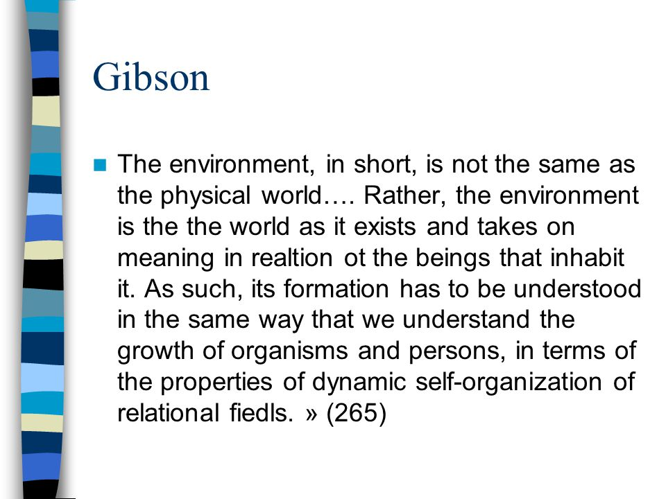Gibson The environment, in short, is not the same as the physical world….
