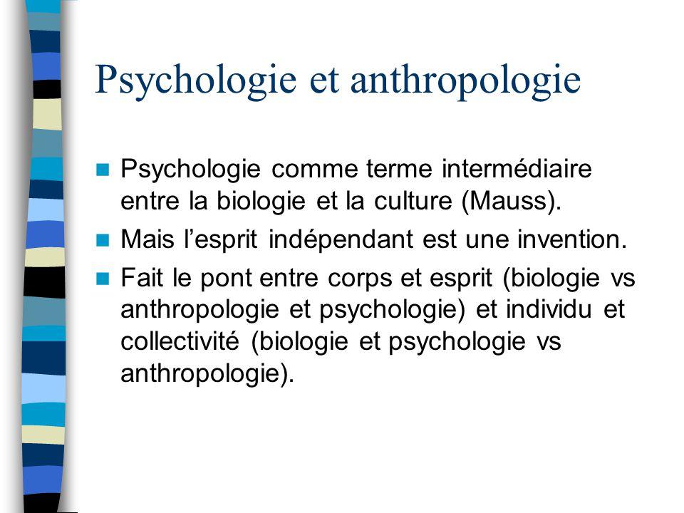 Psychologie et anthropologie Psychologie comme terme intermédiaire entre la biologie et la culture (Mauss).