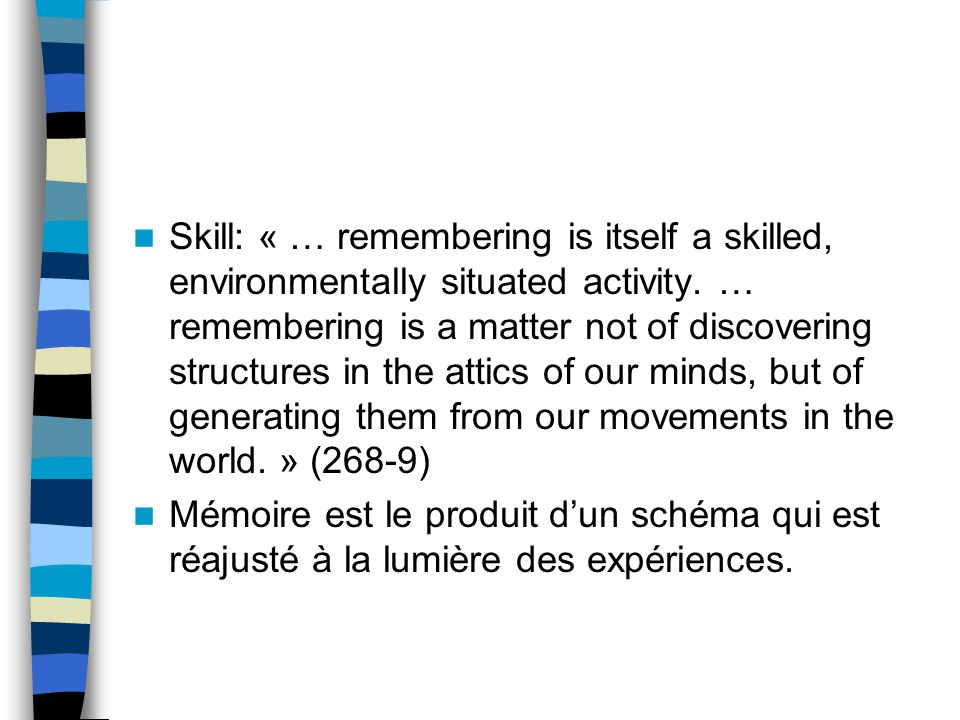 Skill: « … remembering is itself a skilled, environmentally situated activity.