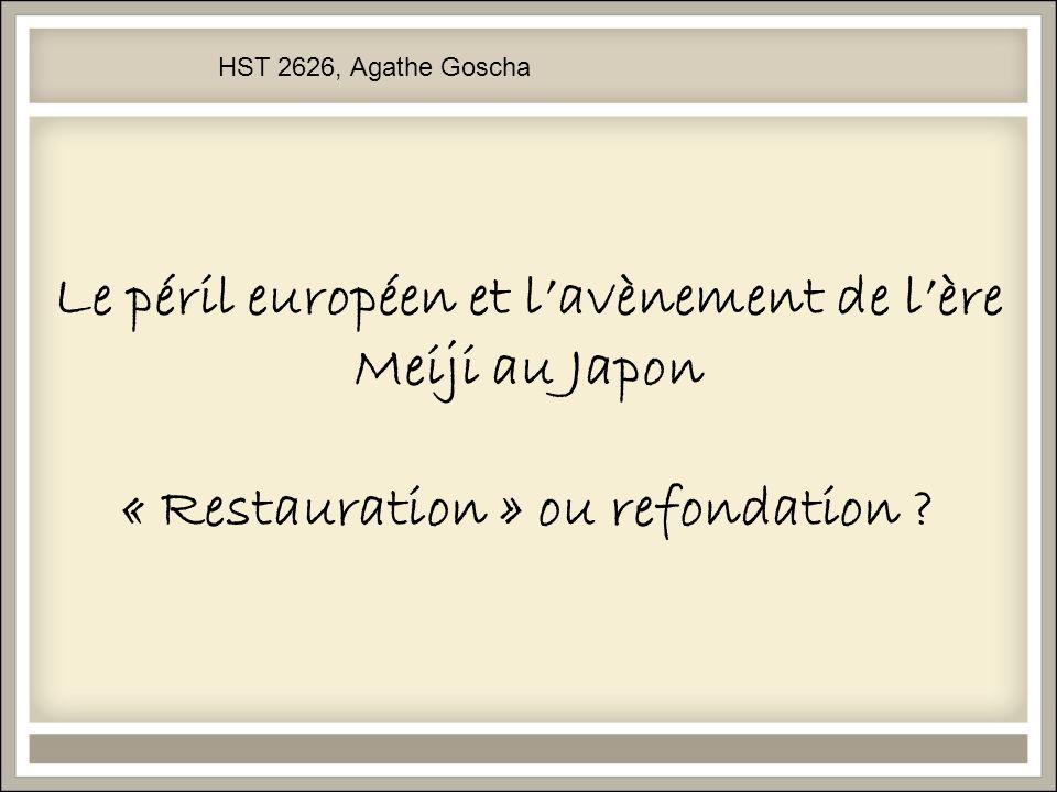 Le péril européen et lavènement de lère Meiji au Japon « Restauration » ou refondation ? HST 2626, Agathe Goscha
