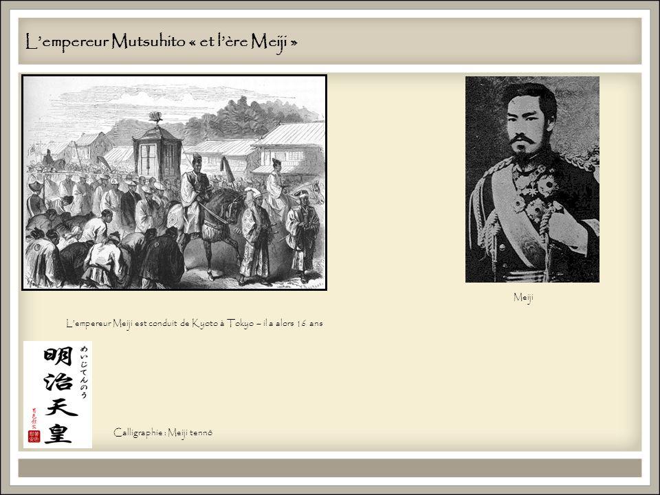Lempereur Mutsuhito « et lère Meiji » Lempereur Meiji est conduit de Kyoto à Tokyo – il a alors 16 ans Meiji Calligraphie : Meiji tennô