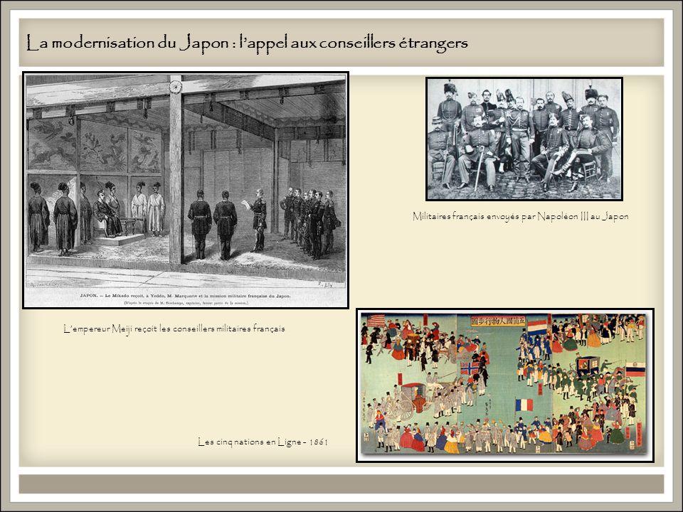 La modernisation du Japon : lappel aux conseillers étrangers Militaires français envoyés par Napoléon III au Japon Les cinq nations en Ligne - 1861 Lempereur Meiji reçoit les conseillers militaires français