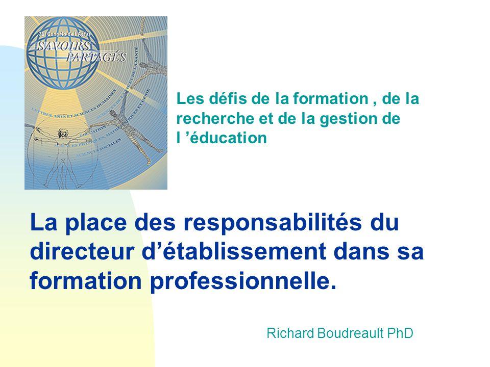 Richard Boudreault PhD La place des responsabilités du directeur détablissement dans sa formation professionnelle.