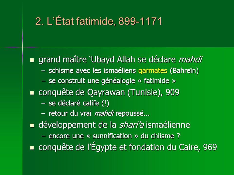 2. LÉtat fatimide, 899-1171 grand maître Ubayd Allah se déclare mahdi grand maître Ubayd Allah se déclare mahdi –schisme avec les ismaéliens qarmates