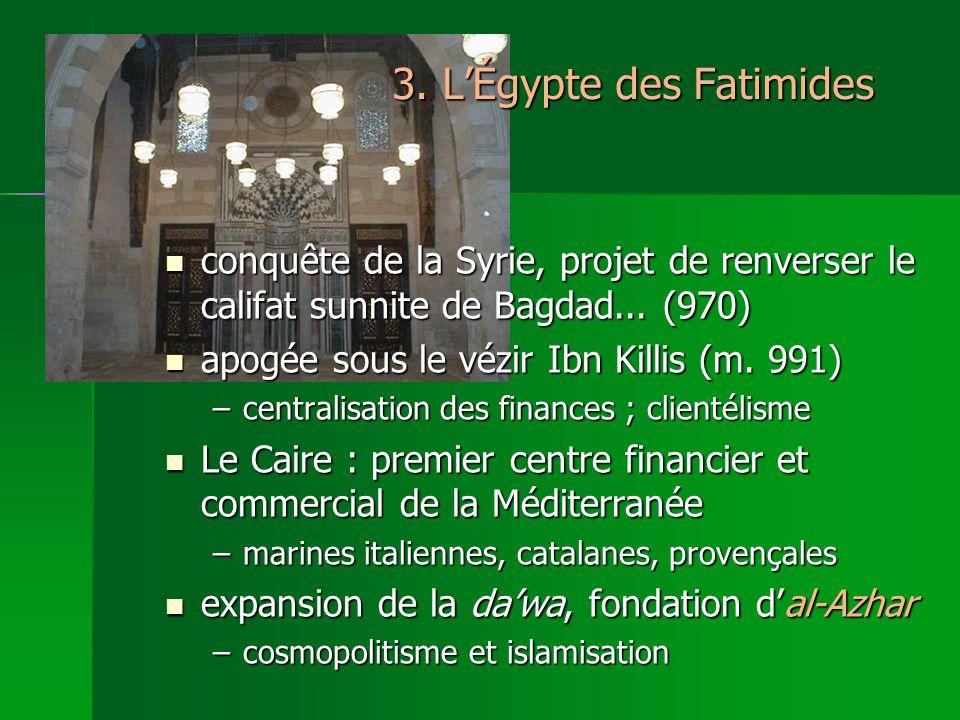 3.LÉgypte des Fatimides conquête de la Syrie, projet de renverser le califat sunnite de Bagdad...