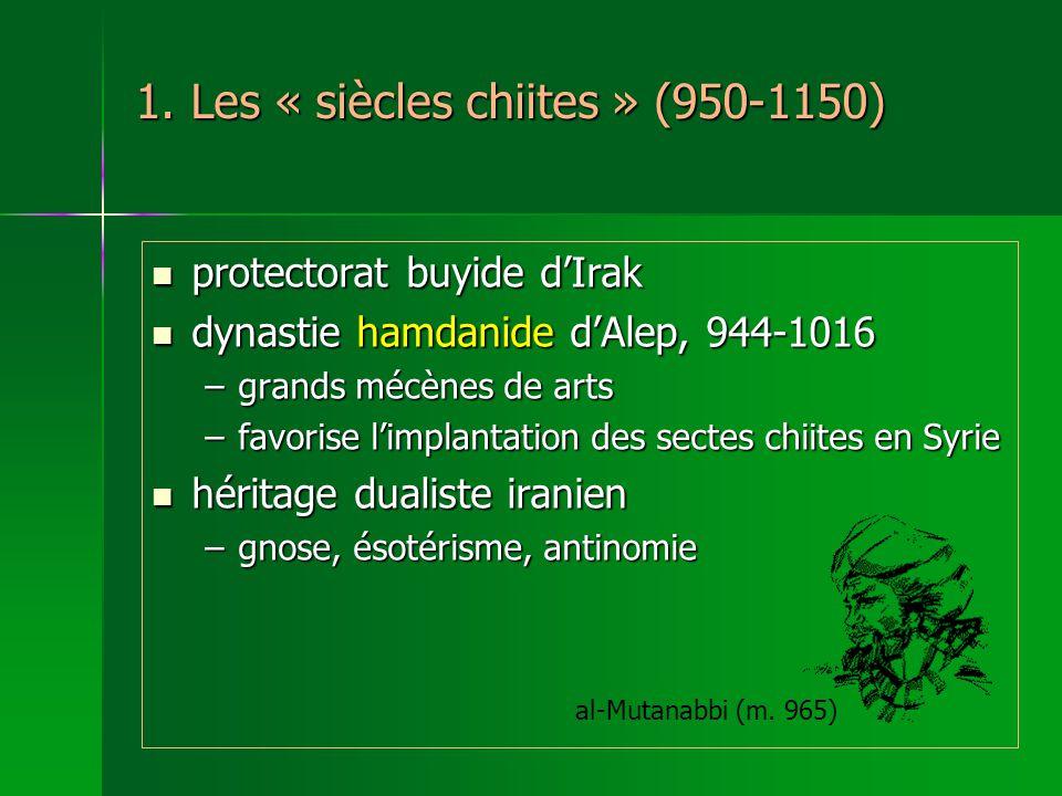 1. Les « siècles chiites » (950-1150) protectorat buyide dIrak protectorat buyide dIrak dynastie hamdanide dAlep, 944-1016 dynastie hamdanide dAlep, 9