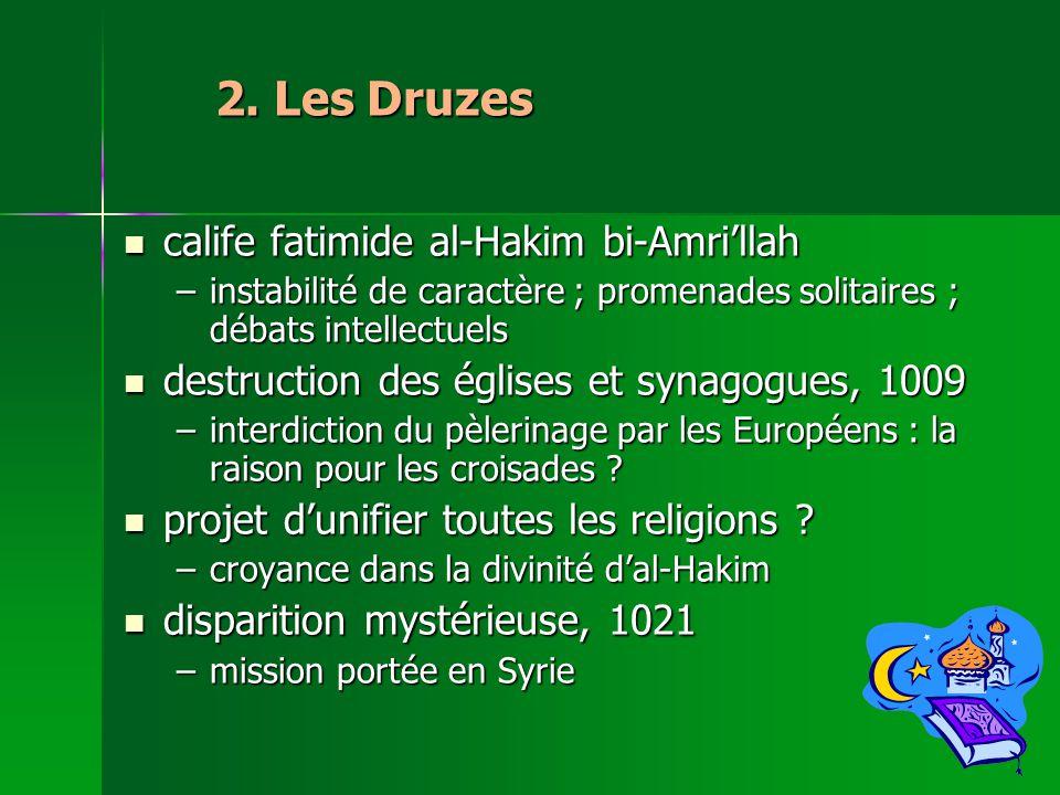 2. Les Druzes calife fatimide al-Hakim bi-Amrillah calife fatimide al-Hakim bi-Amrillah –instabilité de caractère ; promenades solitaires ; débats int
