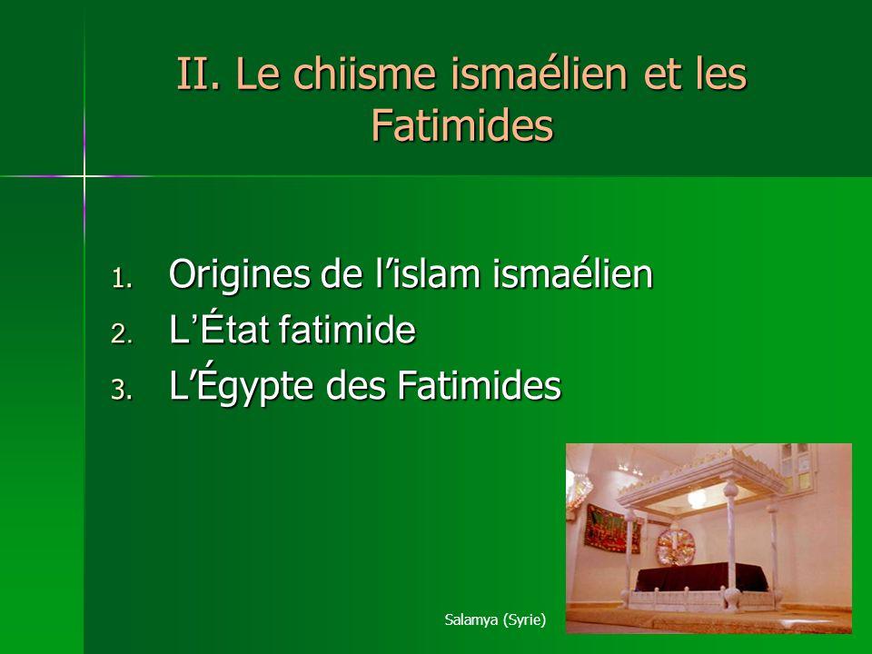 II.Le chiisme ismaélien et les Fatimides 1. Origines de lislam ismaélien 2.