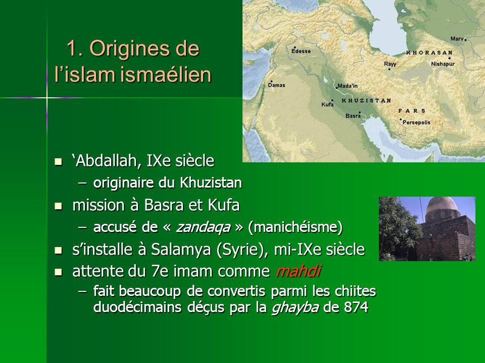 1. Origines de lislam ismaélien Abdallah, IXe siècle Abdallah, IXe siècle –originaire du Khuzistan mission à Basra et Kufa mission à Basra et Kufa –ac