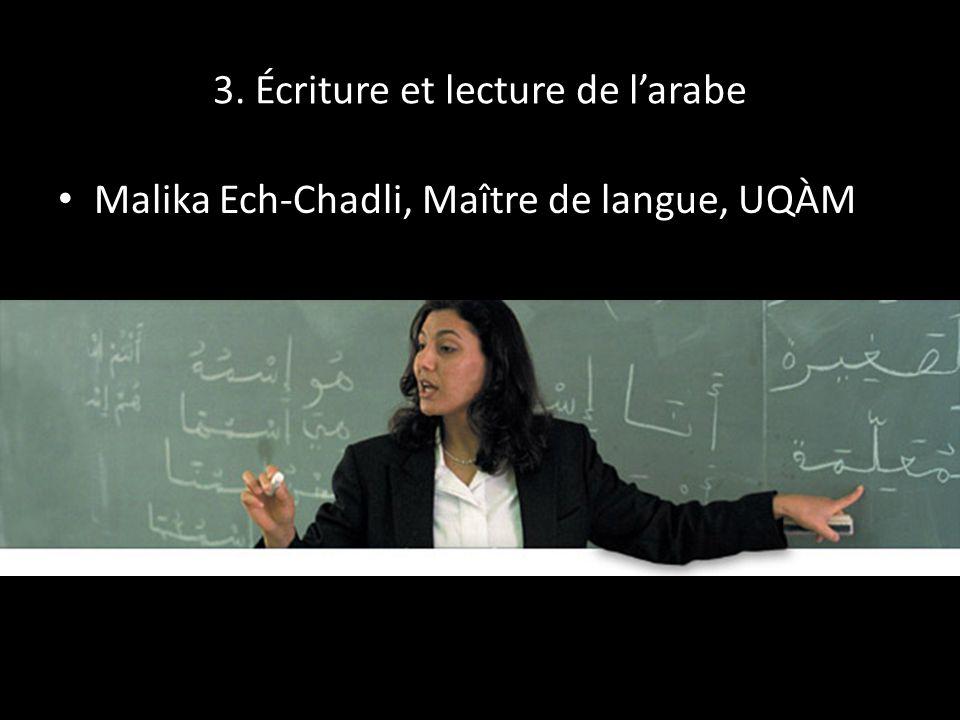 3. Écriture et lecture de larabe Malika Ech-Chadli, Maître de langue, UQÀM