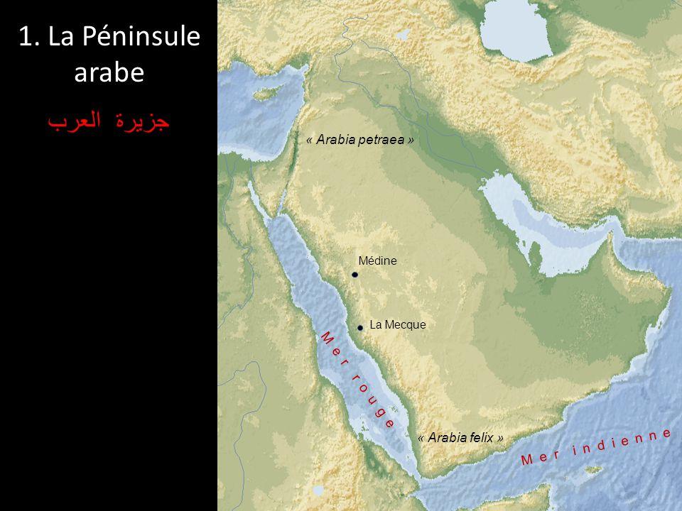 1. La Péninsule arabe جزيرة العرب Médine La Mecque « Arabia petraea » « Arabia felix » Mer rouge Mer indienne