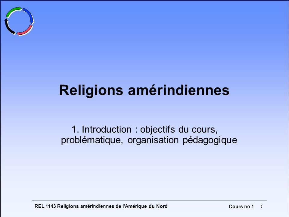 REL 1143 Religions amérindiennes de lAmérique du Nord1 Cours no 1 Religions amérindiennes 1. Introduction : objectifs du cours, problématique, organis